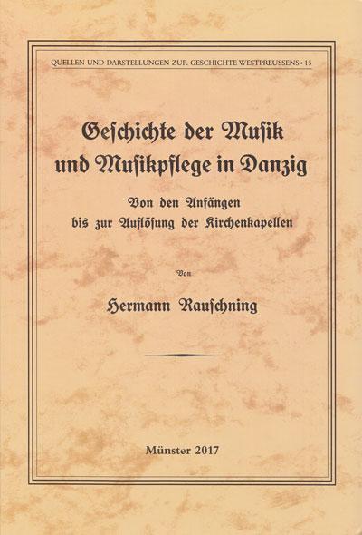 Hermann Rauschning, Geschichte der Musik und Musikpflege in Danzig. Von den Anfängen bis zur Auflösung der Kirchenkapellen
